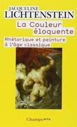 La couleur éloquente : rhétorique et peinture à l'âge classique