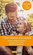 Pour l'amour d'un enfant : Le Rêve secret de Dorothy / Un papa pour Chloé / Maman et amoureuse