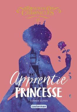 Couverture du livre : The Rosewood Chronicles, Tome 2 : Apprentie Princesse