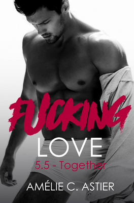Couverture du livre : Fucking Love, Tome 5.5 : Together