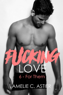 Couverture du livre : Fucking Love, Tome 6 : For them