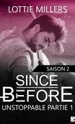 Since Before, Saison 2 : Unstoppable, Partie 1