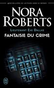 Lieutenant Eve Dallas, Tome 30 : Fantaisie du crime