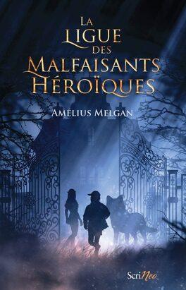 Couverture du livre : La Ligue des Malfaisants héroïques