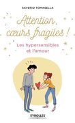 Les hypersensibles et l'amour. Attention cœurs fragiles!