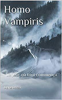 Homo Vampiris - Livre 1: Le jour où tout commença de Maria Rozsa Homo-vampiris-livre-1-le-jour-ou-tout-commenca-1280678-264-432