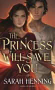 Kingdoms of Sand and Sky, Tome 1 : The Princess Will Save You
