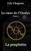 Le Cœur de l'Oealys, Tome 1 : La Prophétie