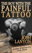 Holmes & Moriarity, Tome 3 : The Boy with the Painful Tattoo
