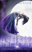A Phantom Touched, tome 1, Tethered To The World