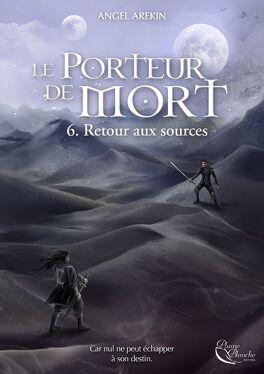 Couverture du livre : Le Porteur de Mort, tome 6 : Retour aux sources