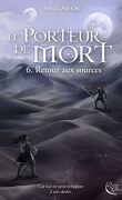 Le Porteur de Mort, tome 6 : Retour aux sources