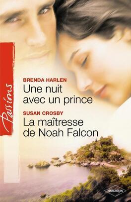 Couverture du livre : Une nuit avec un prince / La Maîtresse de Noah Falcon