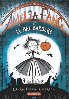 Amelia Fang Tome 1 Amelia Fang Et Le Bal Barbare Livre De Laura Ellen Anderson