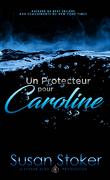 Forces très spéciales, Tome 1 : Un protecteur pour Caroline