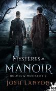 Holmes & Moriarity, Tome 2 : Mystères au manoir