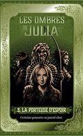 Les Ombres de Julia, Tome 3 : La Porteuse d'espoir