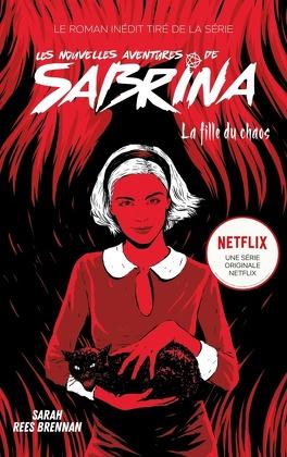 Couverture du livre : Les Nouvelles Aventures de Sabrina : La Fille du chaos