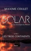 Solar ou les chroniques du pouvoir Livre 1: Les trois continents