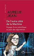 De l'autre côté de la Machine: voyage d'une scientifique au pays des algorithmes