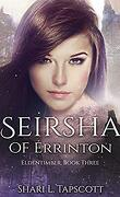 Eldentimber, Tome 3 : Seirsha of Errinton