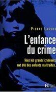 L'Enfance du crime : Tous les grands criminels ont été des enfants maltraités