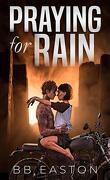 The Rain Trilogy, Tome 1 : Praying for Rain