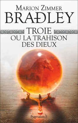 Couverture du livre : Troie ou la Trahison des dieux