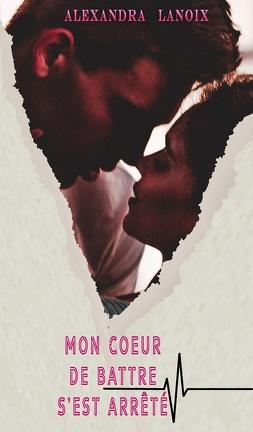 Couverture du livre : Mon cœur de battre s'est arrêté