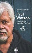 Paul Watson Sea Shepherd, le combat d'une vie