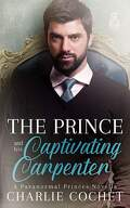Paranormal Princes, Tome 2 : The Prince and his Captivating Carpenter