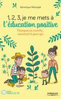 1, 2, 3, je me mets à l'éducation positive ! Pourquoi ça marche, comment et pour qui