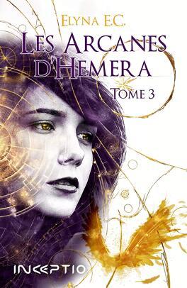 Couverture du livre : Les Arcanes d'Hemera, Tome 3