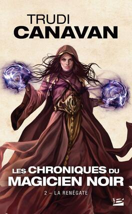 Couverture du livre : Les Chroniques du Magicien Noir, Tome 2 : La Renégate