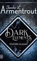 Dark Elements, Tome 2 : Toucher glaçant
