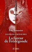 Les Francs Royaumes, tome 2 : La fureur de Frédégonde