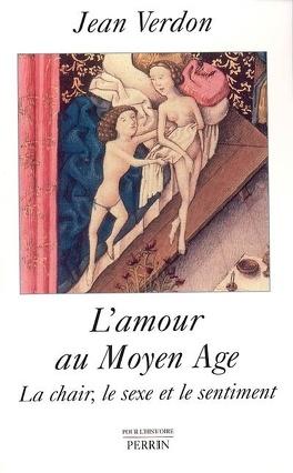 Couverture du livre : L'amour au Moyen Age : la chair, le sexe et le sentiment