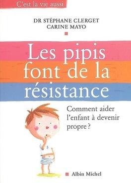 Couverture du livre : Les pipis font de la résistance : comment aider l'enfant à devenir propre ?