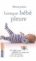 Lorsque bébé pleure : 10 règles pour apaiser les angoisses du nourrisson et des parents