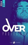 Over Protected, Tome 1 : Lose control