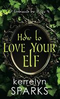 The Embraced, Tome 4 : How to Love Your Elf