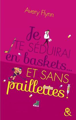 Couverture du livre : Je te séduirai en baskets... et sans paillettes !