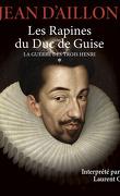 La Guerre des trois Henri, tome 1 : Les Rapines du Duc de Guise