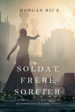 Couverture du livre : De Couronnes et de Gloire, Tome 5 : Soldat, Frère, Sorcier