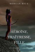 De Couronnes et de Gloire, Tome 6 : Héroïne, Traîtresse, Fille