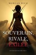 De Couronnes et de Gloire, Tome 7 : Souverain, Rivale, Exilée