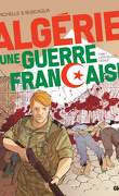 Algérie, une guerre française, Tome 2 : L'Escalade fatale