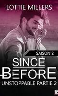 Since Before, Saison 2 : Unstoppable, Partie 2