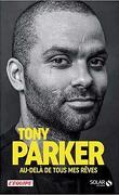 Tony Parker, au-delà de tous mes rêves
