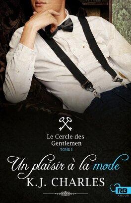Couverture du livre : Le Cercle des Gentlemen, Tome 1 : Un plaisir à la mode